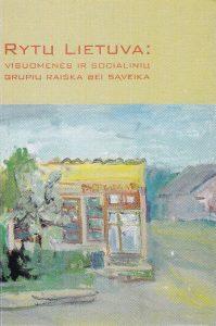 Rytų Lietuva: visuomenės ir socialinių grupių raiška bei sąveika