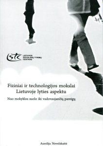 Fiziniai ir technologijos mokslai Lietuvoje lyties aspektu. Nuo mokyklos suolo iki vadovaujančių pareigų