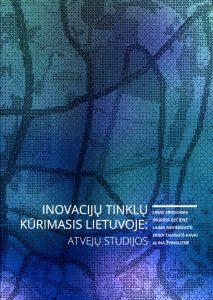 Inovacijų tinklų kūrimasis Lietuvoje: atvejų studijos