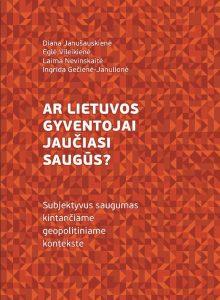 Ar Lietuvos gyventojai jaučiasi saugūs? Subjektyvus saugumas kintančiame geopolitiniame kontekste